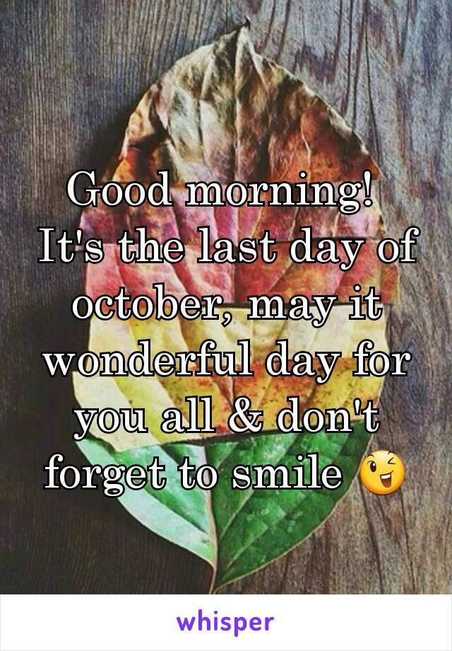 Good morning!  It's the last day of october, may it wonderful day for you all & don't forget to smile 😉