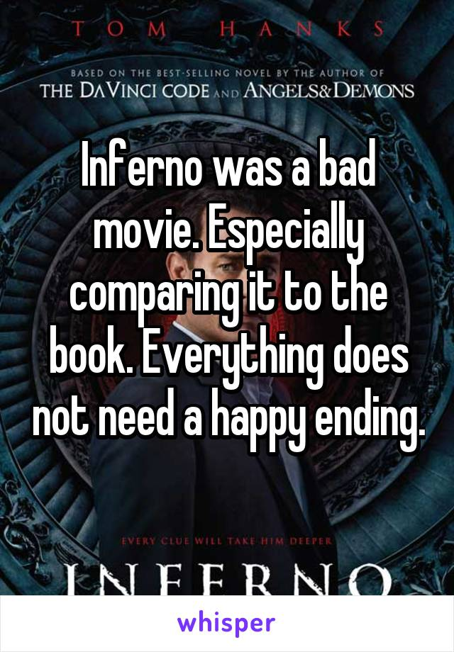Inferno was a bad movie. Especially comparing it to the book. Everything does not need a happy ending.