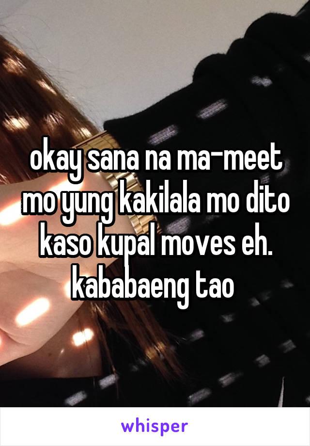okay sana na ma-meet mo yung kakilala mo dito kaso kupal moves eh. kababaeng tao