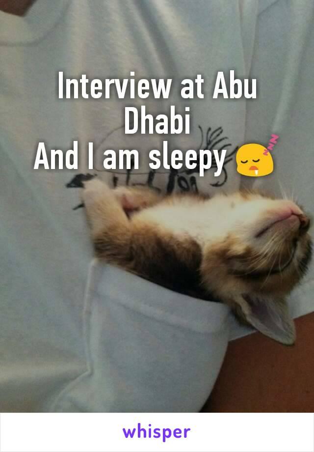 Interview at Abu Dhabi And I am sleepy 😴