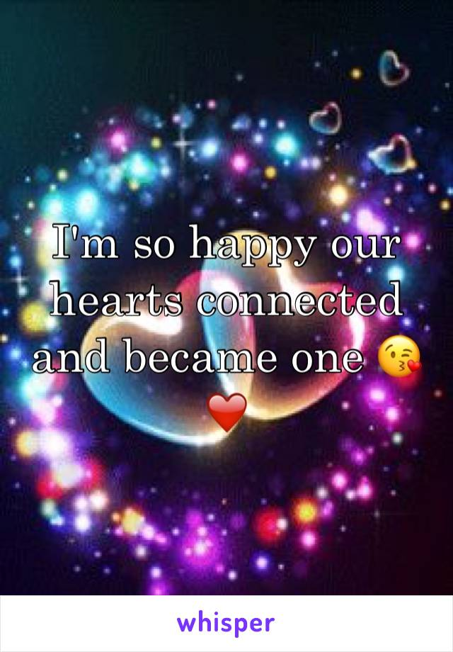I'm so happy our hearts connected and became one 😘❤️