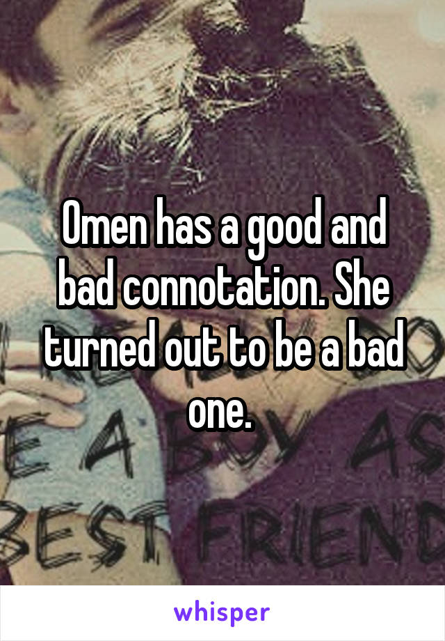 Omen has a good and bad connotation. She turned out to be a bad one.