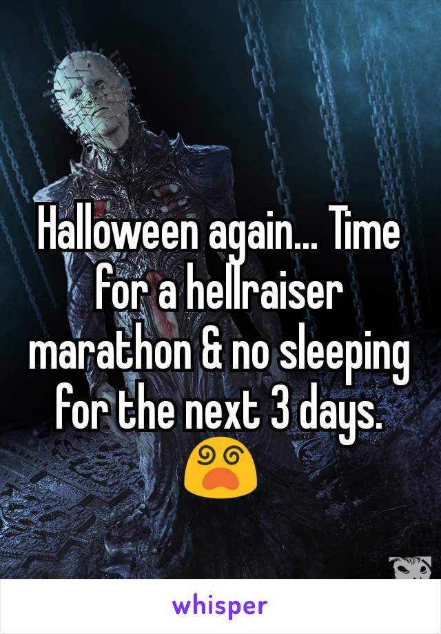 Halloween again... Time for a hellraiser marathon & no sleeping for the next 3 days. 😵