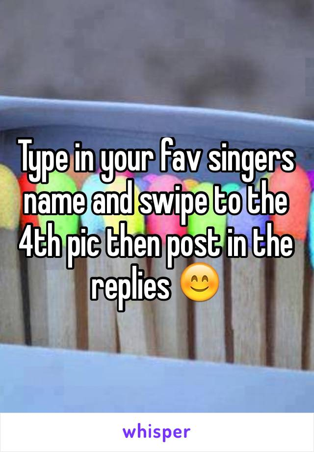 Type in your fav singers name and swipe to the 4th pic then post in the replies 😊
