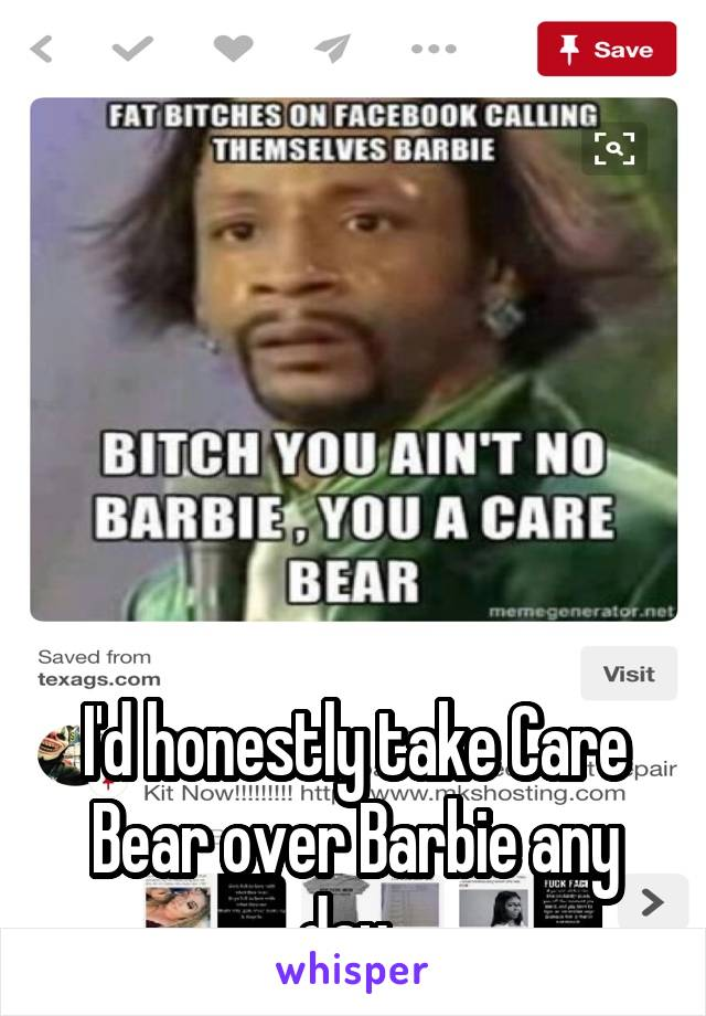 I'd honestly take Care Bear over Barbie any day.