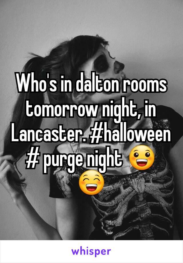 Who's in dalton rooms tomorrow night, in Lancaster. #halloween # purge night 😀😁