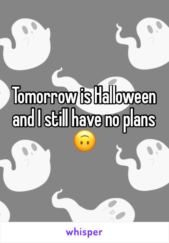 Tomorrow is Halloween and I still have no plans 🙃