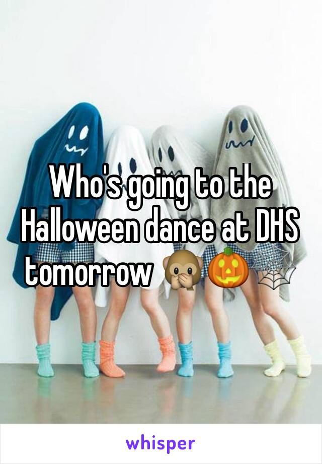 Who's going to the Halloween dance at DHS tomorrow 🙊🎃🕸