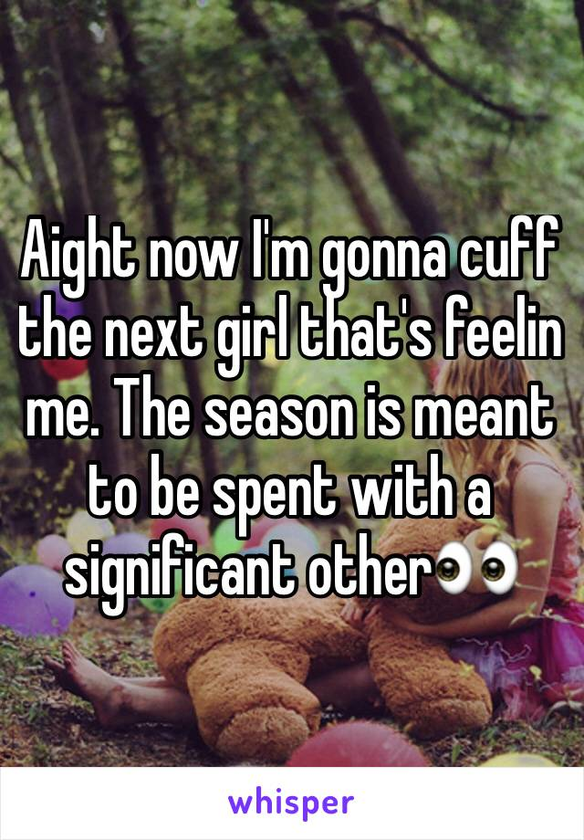 Aight now I'm gonna cuff the next girl that's feelin me. The season is meant to be spent with a significant other👀