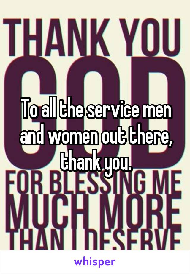 To all the service men and women out there, thank you.