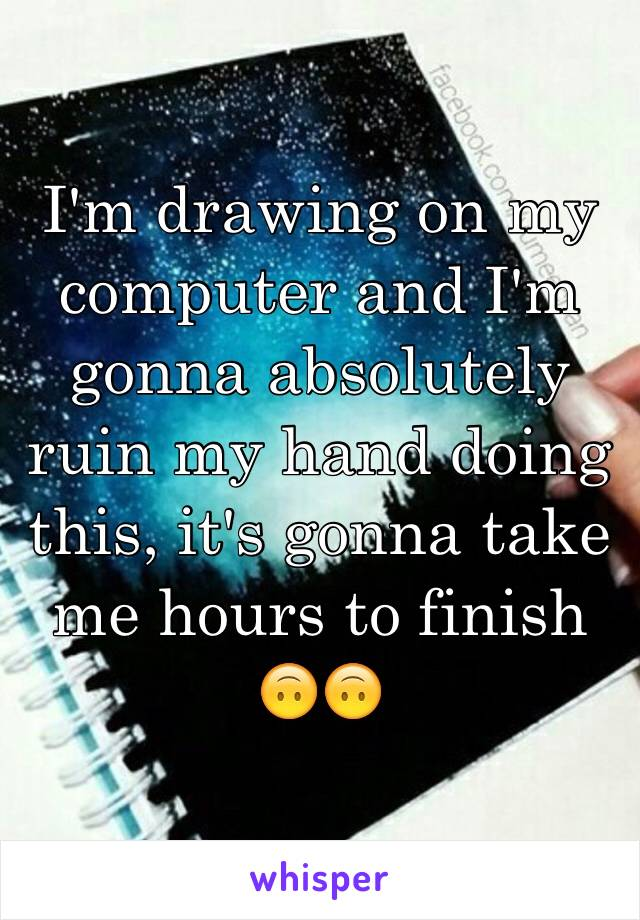 I'm drawing on my computer and I'm gonna absolutely ruin my hand doing this, it's gonna take me hours to finish 🙃🙃