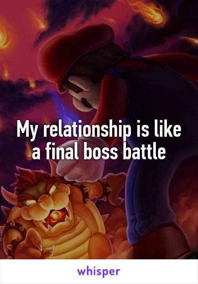 My relationship is like a final boss battle