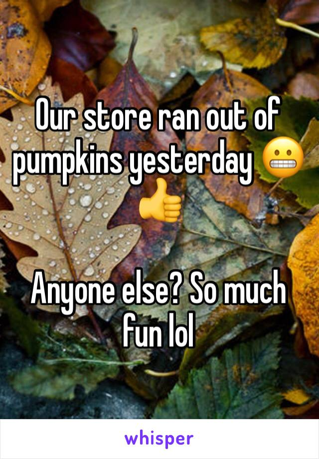 Our store ran out of pumpkins yesterday 😬👍  Anyone else? So much fun lol