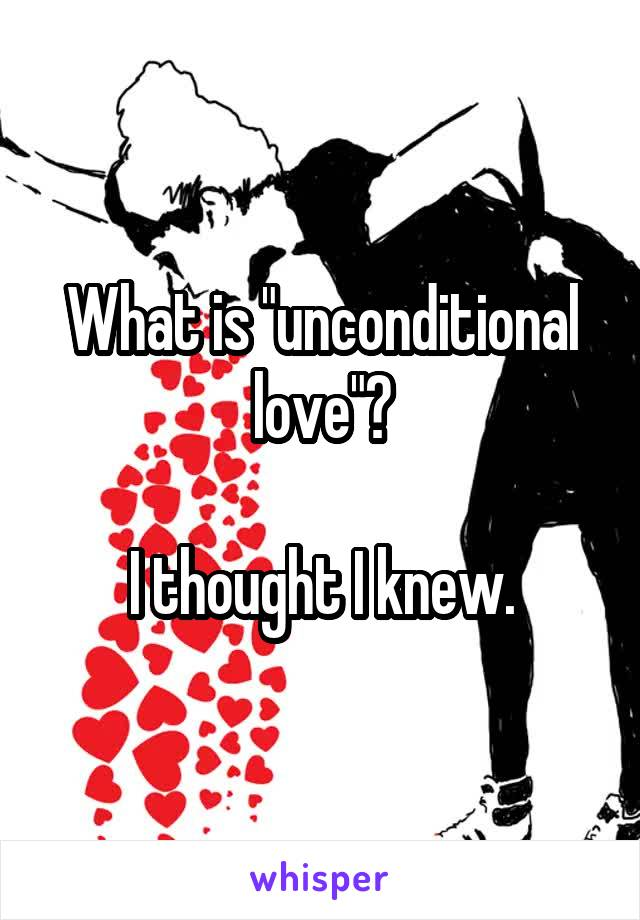 """What is """"unconditional love""""?  I thought I knew."""