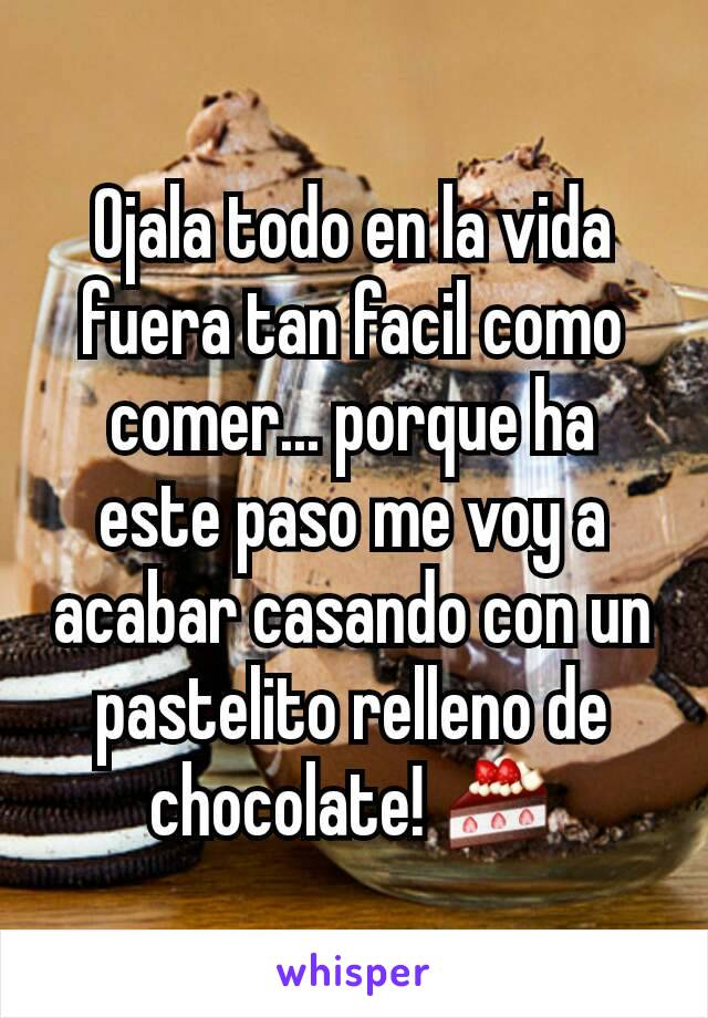 Ojala todo en la vida fuera tan facil como comer... porque ha este paso me voy a acabar casando con un pastelito relleno de chocolate! 🍰