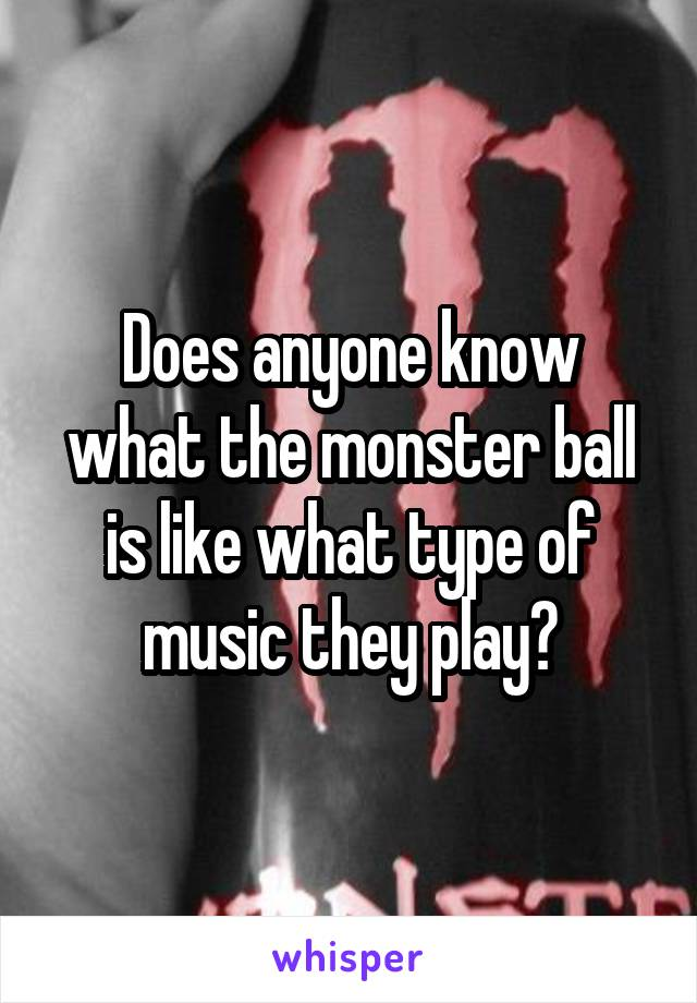 Does anyone know what the monster ball is like what type of music they play?