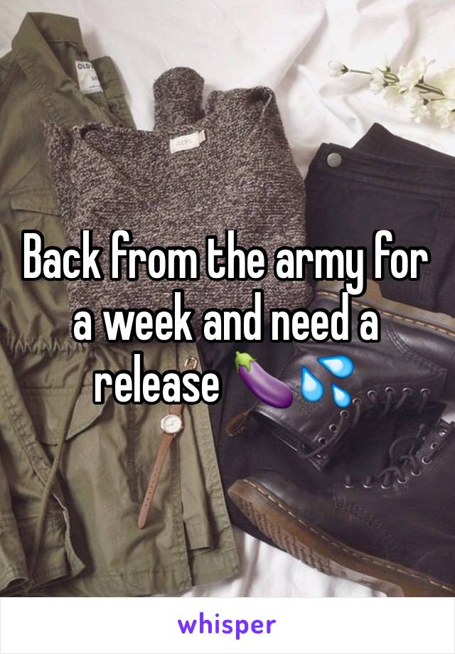 Back from the army for a week and need a release 🍆💦