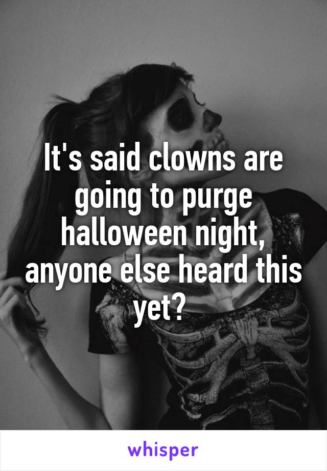 It's said clowns are going to purge halloween night, anyone else heard this yet?