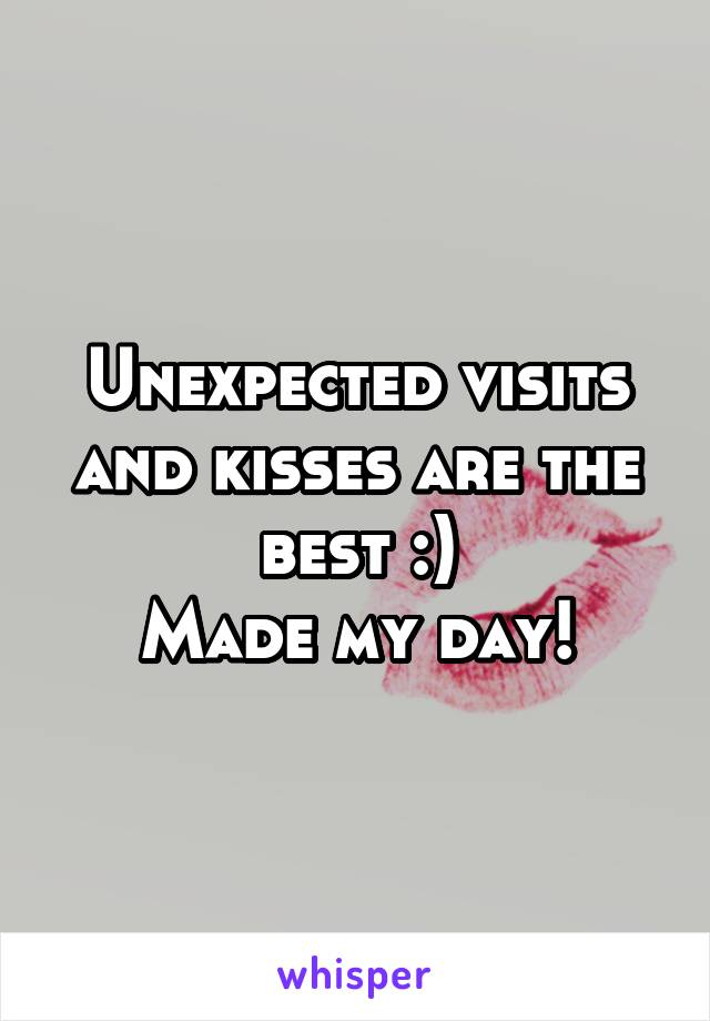 Unexpected visits and kisses are the best :) Made my day!