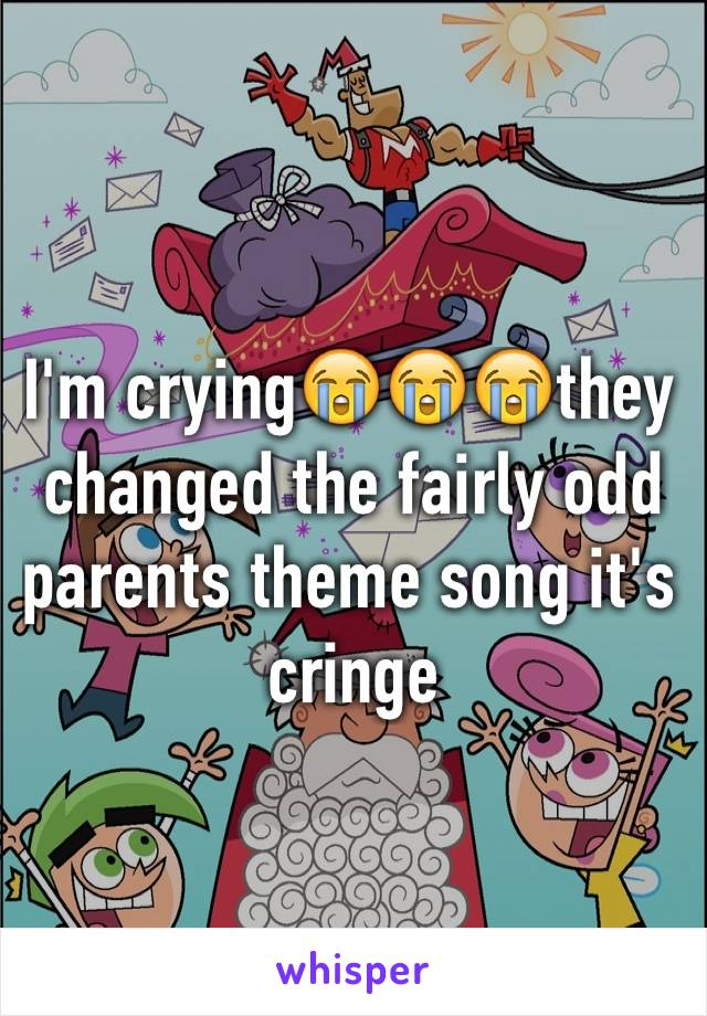 I'm crying😭😭😭they changed the fairly odd parents theme song it's cringe