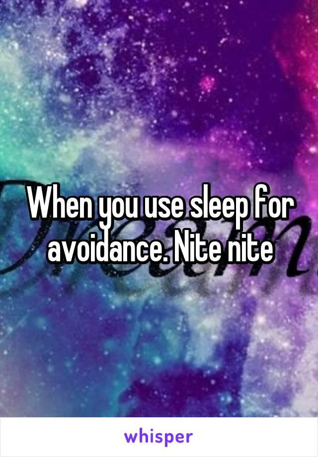 When you use sleep for avoidance. Nite nite