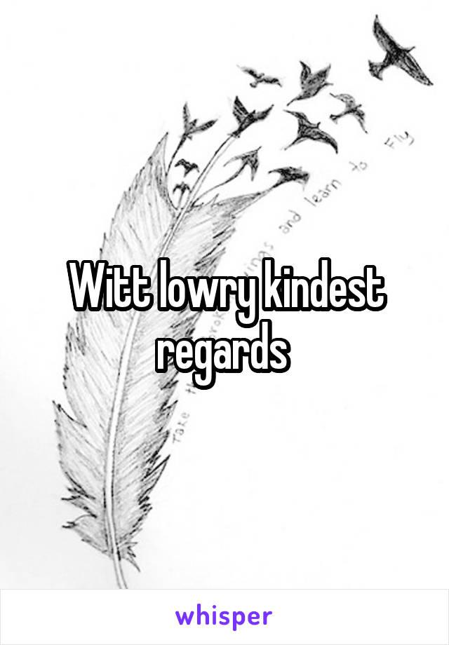 Witt lowry kindest regards