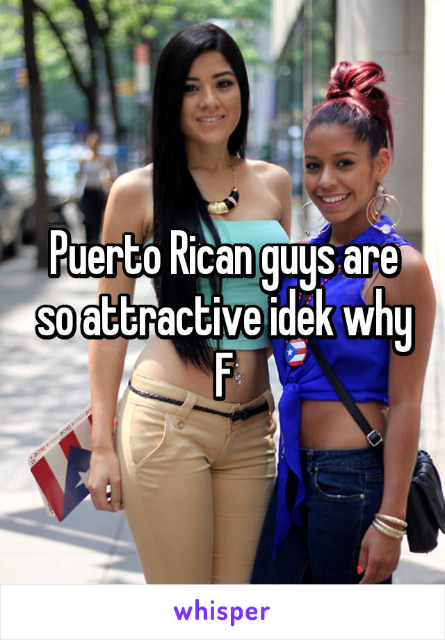 Puerto Rican guys are so attractive idek why F