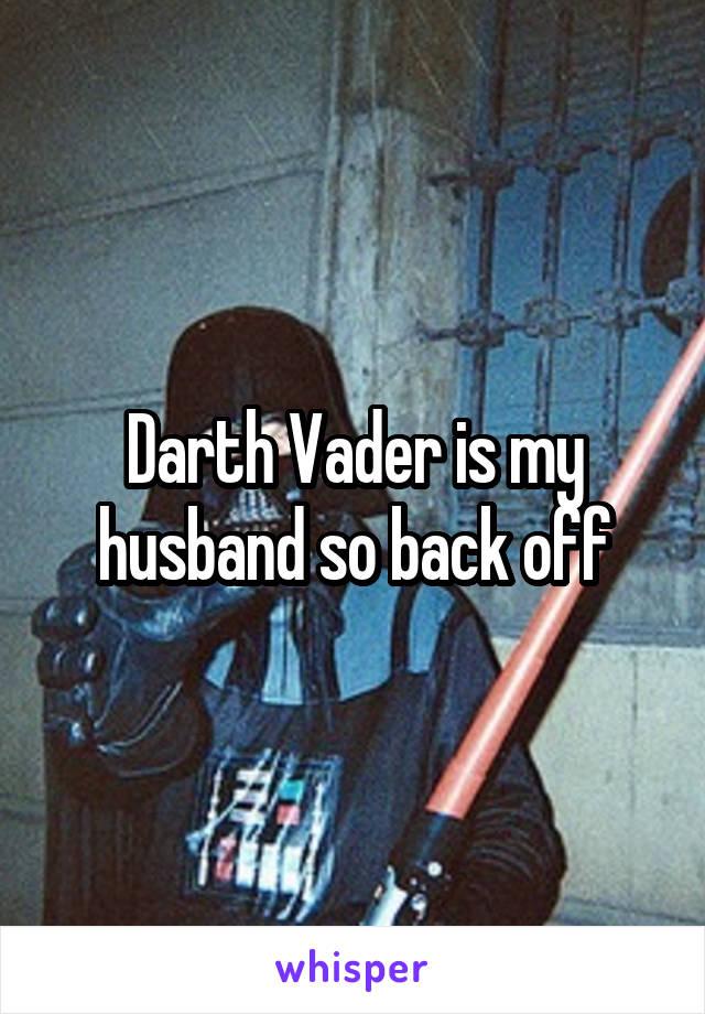Darth Vader is my husband so back off