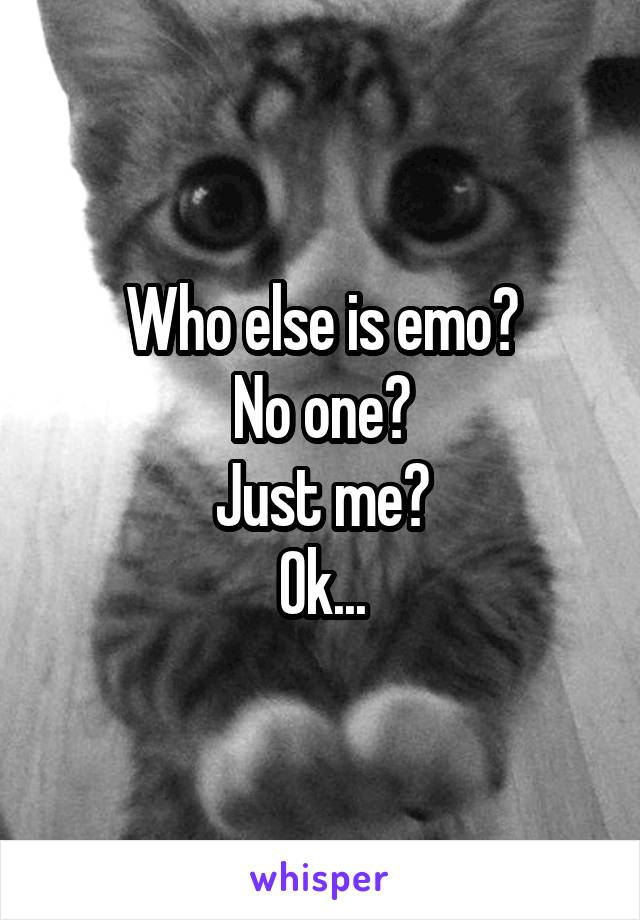 Who else is emo? No one? Just me? Ok...