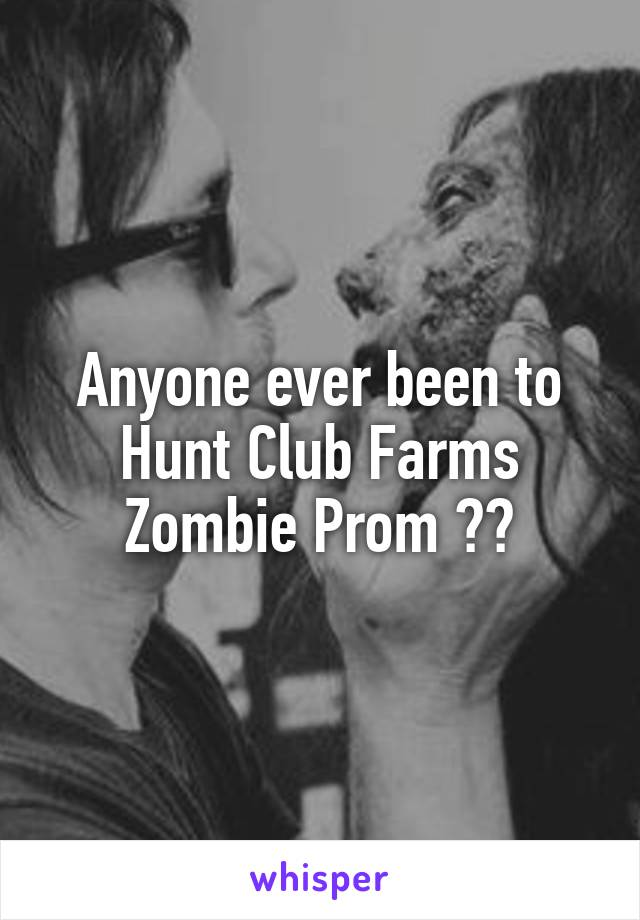 Anyone ever been to Hunt Club Farms Zombie Prom ??