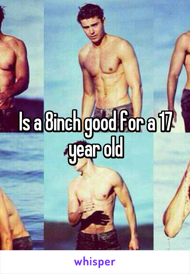 Is a 8inch good for a 17 year old