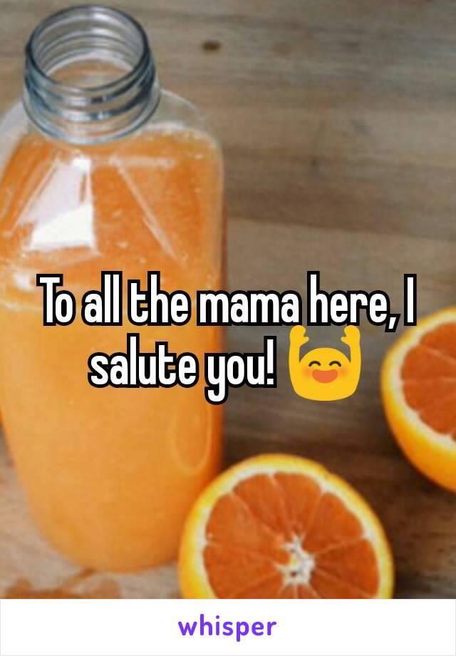 To all the mama here, I salute you! 🙌