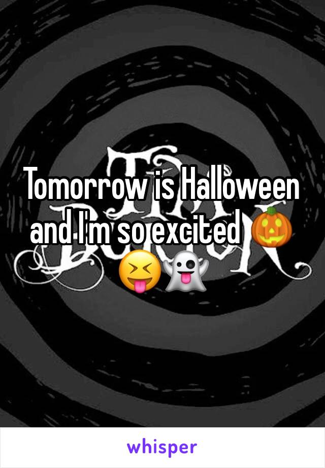 Tomorrow is Halloween and I'm so excited 🎃😝👻