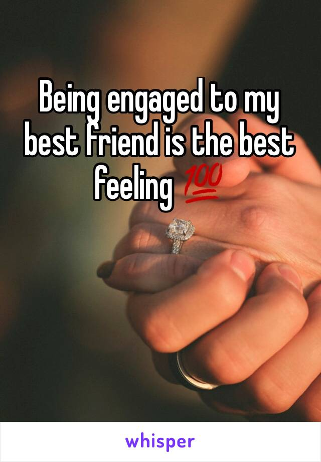 Being engaged to my best friend is the best feeling 💯