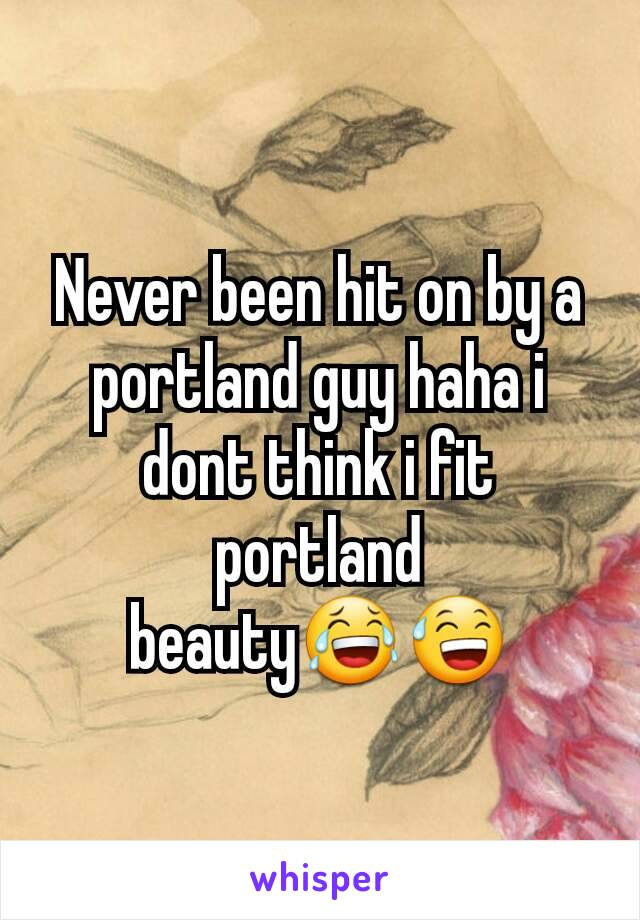 Never been hit on by a portland guy haha i dont think i fit portland beauty😂😅