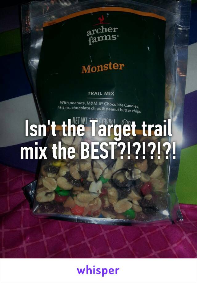 Isn't the Target trail mix the BEST?!?!?!?!