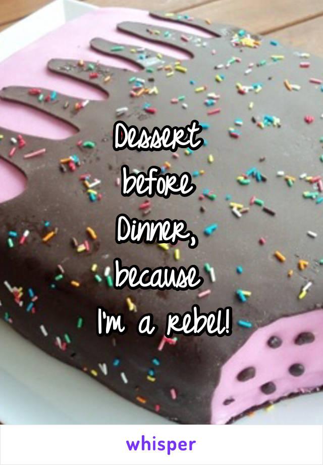 Dessert  before  Dinner,  because  I'm a rebel!