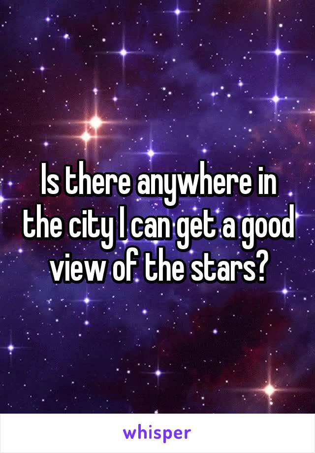 Is there anywhere in the city I can get a good view of the stars?