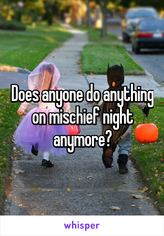 Does anyone do anything on mischief night anymore?