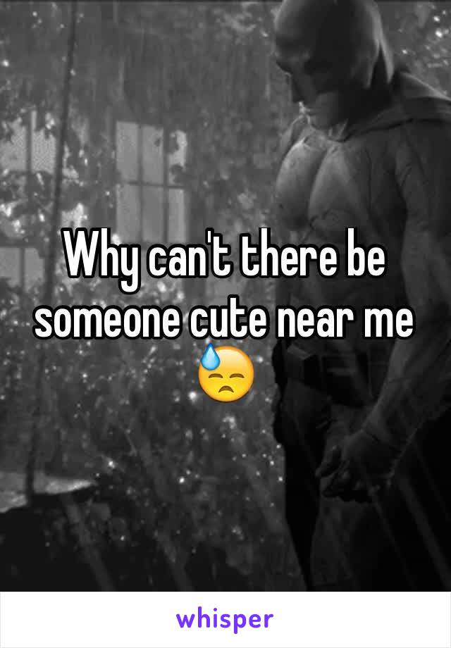 Why can't there be someone cute near me 😓