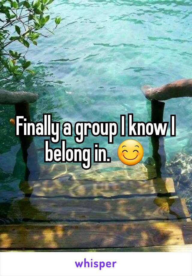 Finally a group I know I belong in. 😊