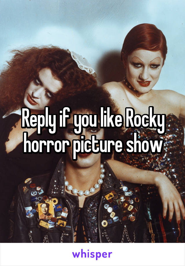 Reply if you like Rocky horror picture show