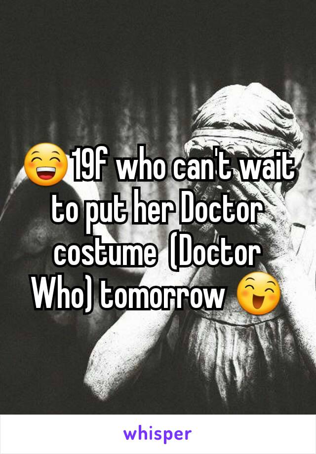 😁19f who can't wait to put her Doctor costume  (Doctor Who) tomorrow 😄