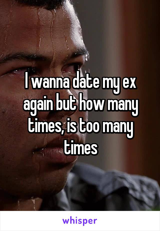 I wanna date my ex again but how many times, is too many times