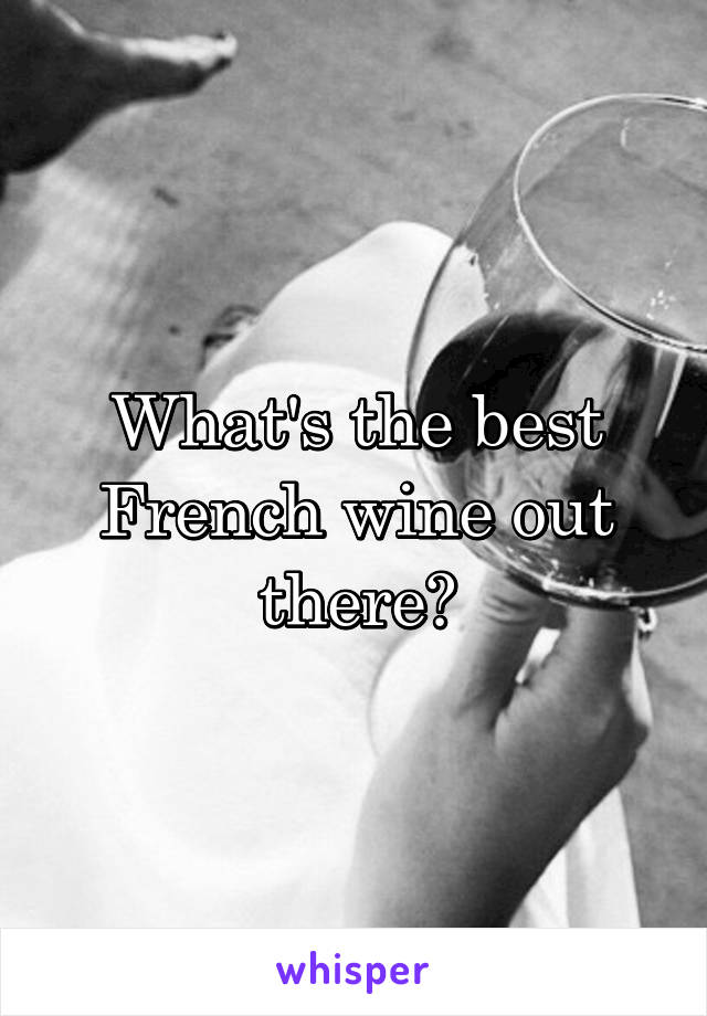 What's the best French wine out there?