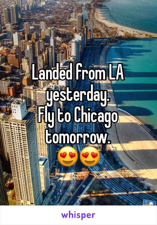 Landed from LA yesterday. Fly to Chicago tomorrow. 😍😍