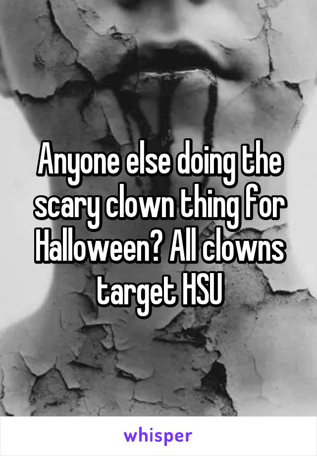 Anyone else doing the scary clown thing for Halloween? All clowns target HSU