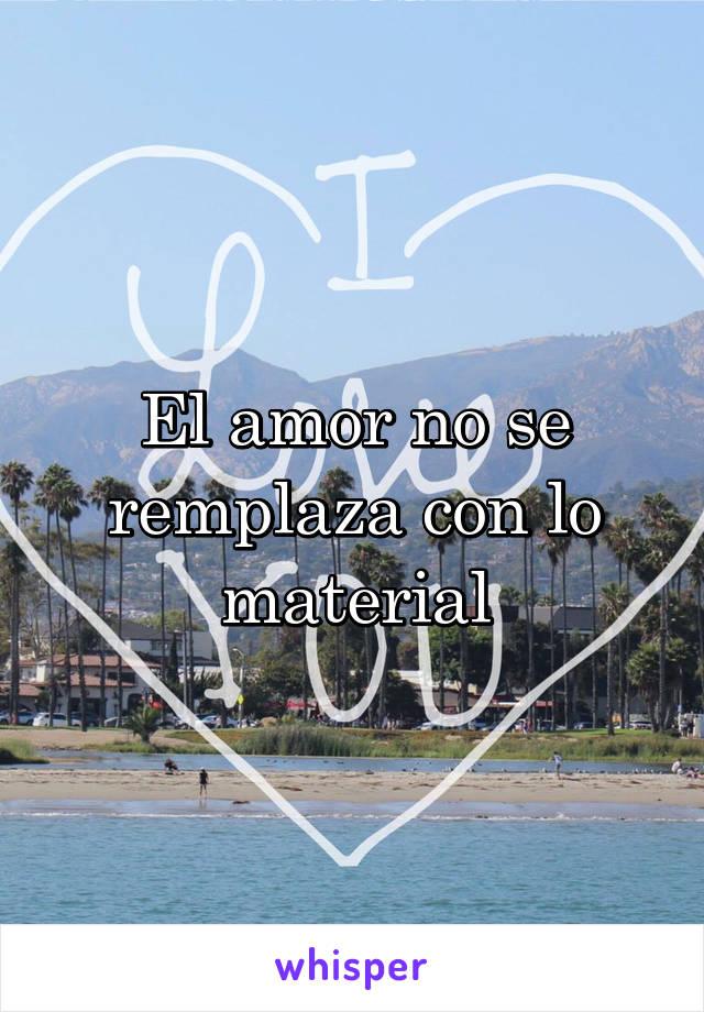El amor no se remplaza con lo material