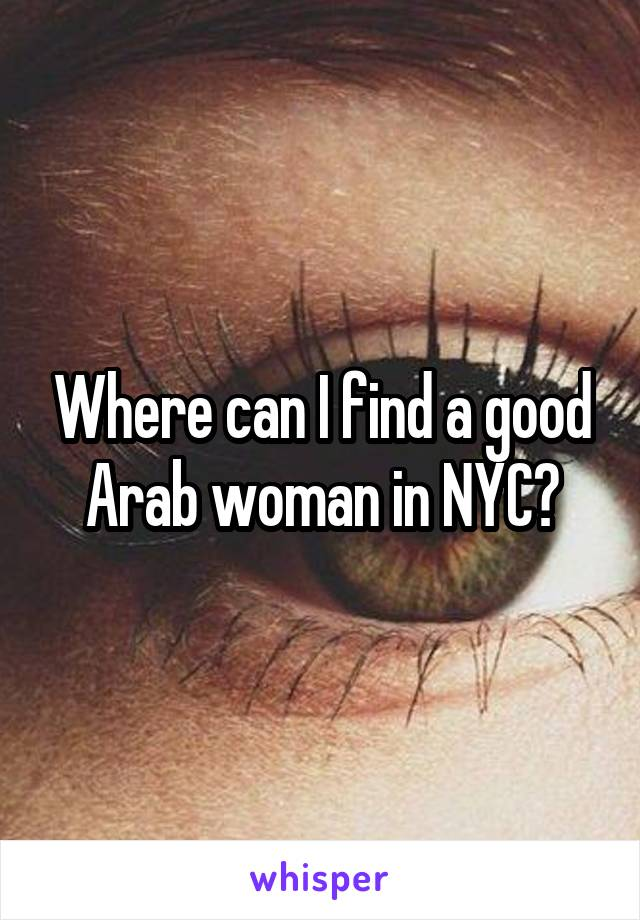 Where can I find a good Arab woman in NYC?
