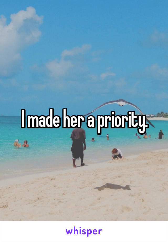 I made her a priority.